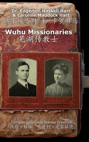 Wuhu Missionaries af Caroline Maddock Hart, Stanley Crawford, Cathleen Crawford Green