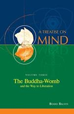 The Buddha-Womb and the Way to Liberation (Vol. 3 of a Treatise on Mind)