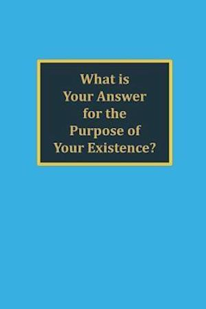 What Is Your Answer for the Purpose of Your Existence? af David C. Miller