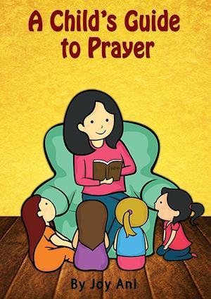 A Child's Guide to Prayer af Joy Ani
