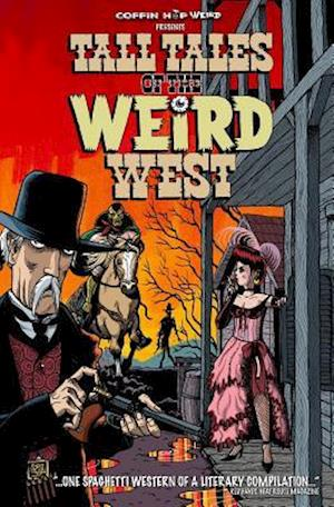 Tall Tales of the Weird West af Axel Howerton, Scott S. Phillips