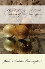 A Good Thing--A Book in Honor of the New Year af Julia Audrina Carrington
