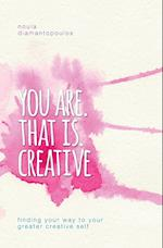 You Are. That Is. Creative