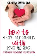 How to Resolve Your Conflicts with Power and Grace