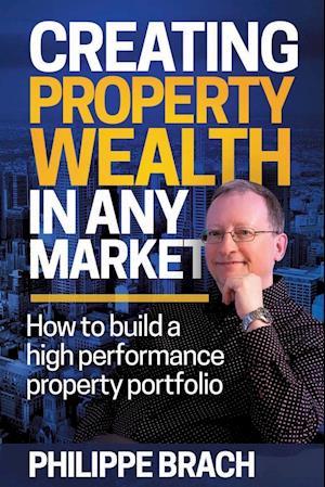Bog, paperback Creating Property Wealth in Any Market af Philippe Brach