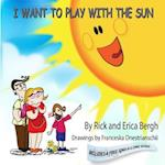 I Want to Play with the Sun af Rick E. Bergh