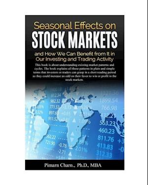 Bog, paperback Seasonal Effects on Stock Markets and How We Can Benefit from It in Our Investing and Trading Activity af Pimarn Charn