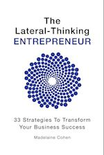 The Lateral-Thinking Entrepreneur - 33 Strategies to Transform Your Business Success