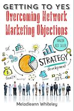Getting to Yes Overcoming Network Marketing Objectives