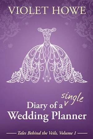 Diary of a Single Wedding Planner af Violet Howe