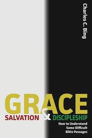 Grace, Salvation, and Discipleship af Charles C. Bing