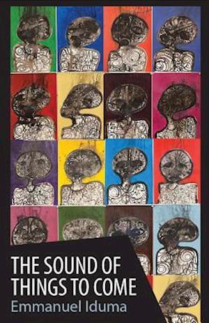 Bog, paperback The Sound of Things to Come af Emmanuel Iduma