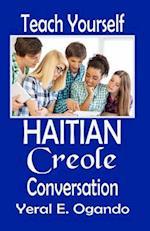 Teach Yourself Haitian Creole Conversation af Yeral E. Ogando