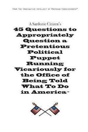 Bog, paperback A   Sardonic Citizen's 45 Questions to Appropriately Question a Pretentious Political Puppet Running Vicariously for the Office of Being Told What to af Christopher H. Simmons