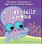 Accidentally Famous (Quiet Adventures of Iggy the Introverted Inkapus, nr. 3)