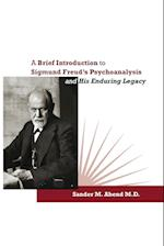 A Brief Introduction to Sigmund Freud's Psychoanalysis and His Enduring Legacy