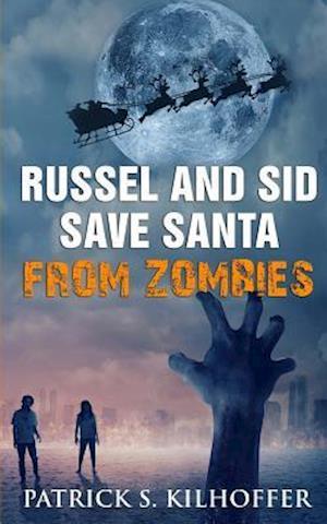 Bog, paperback Russel and Sid Save Santa from Zombies af Patrick Kilhoffer