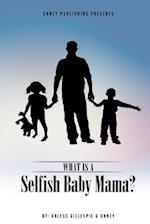 What Is a Selfish Baby Mama?