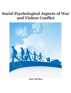 Social Psychological Aspects of War and Violent Conflict af Jane McHan