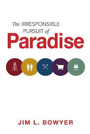 The Irresponsible Pursuit of Paradise af Jim L. Bowyer