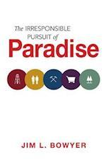 The Irresponsible Pursuit of Paradise af Jim L. Bowyer