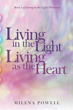 Bog, paperback Living in the Light, Living as the Heart af Milena Powell
