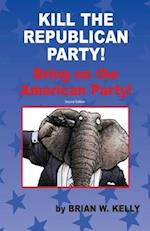 Kill the Republican Party! Second Edition