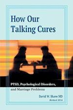 How Our Talking Cures Ptsd, Psychological Disorders, and Marriage Problems (Revised 2016)
