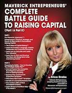 Maverick Entrepreneurs' Complete Battle Guide to Raising Capital (Part I and Part II)