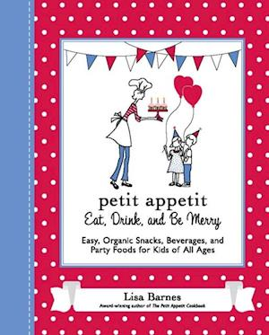 Petit Appetit: Eat, Drink, and Be Merry af Lisa Barnes