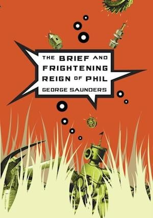 Brief and Frightening Reign of Phil af George Saunders