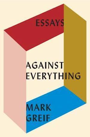 Against Everything af Mark Greif