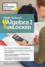The Princeton Review High School Algebra I Unlocked (High School Subject Review)