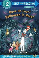 Have No Fear! Halloween Is Here! (Cat in the Hat Knows a Lot About That Step into Reading)