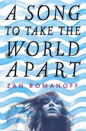 A Song to Take the World Apart af Zan Romanoff