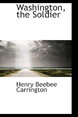 Washington, the Soldier af Henry Beebee Carrington