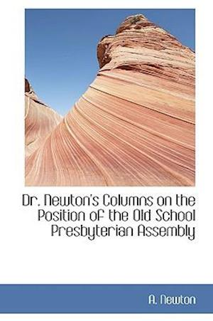 Dr. Newton's Columns on the Position of the Old School Presbyterian Assembly af A. Newton