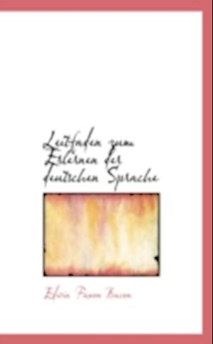 Leitfaden Zum Erlernen Der Deutschen Sprache af Edwin Faxon Bacon