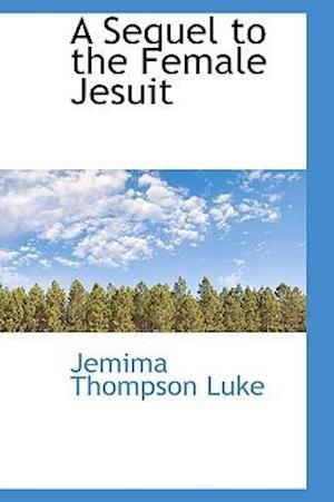 A Sequel to the Female Jesuit af Jemima Thompson Luke
