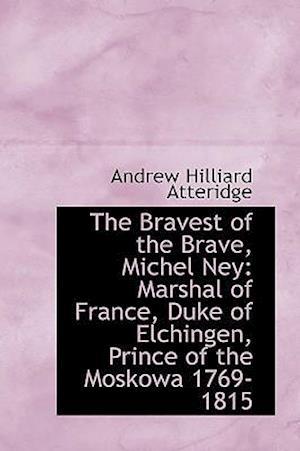 The Bravest of the Brave, Michel Ney af A. Hilliard Atteridge