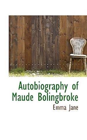 Autobiography of Maude Bolingbroke af Emma Jane