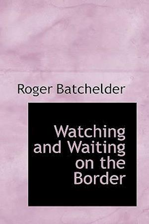 Watching and Waiting on the Border af Roger Batchelder