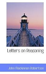 Letters on Reasoning af John M. Robertson