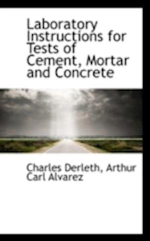 Laboratory Instructions for Tests of Cement, Mortar and Concrete af Charles Derleth