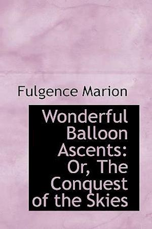 Wonderful Balloon Ascents af Fulgence Marion