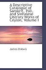 A Descriptive Catalogue of Sanskrit, Pali, and Sinhalese Literary Works of Ceylon, Volume I af James D'Alwis