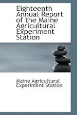 Eighteenth Annual Report of the Maine Agricultural Experiment Station af Maine Agricultural Experiment Station