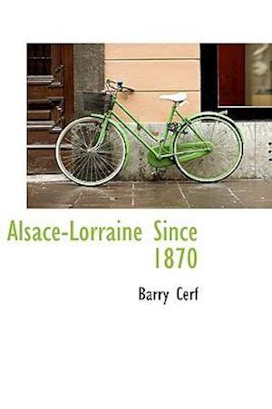 Alsace-Lorraine Since 1870 af Barry Cerf