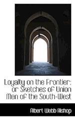 Loyalty on the Frontier af Albert Webb Bishop