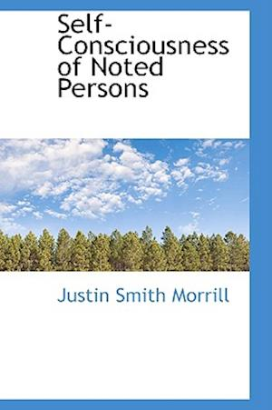 Self-Consciousness of Noted Persons af Justin Smith Morrill
